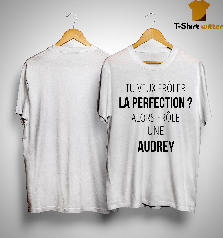 Tu Veux Frôler La Perfection Alors Frôle Une Audrey Shirt