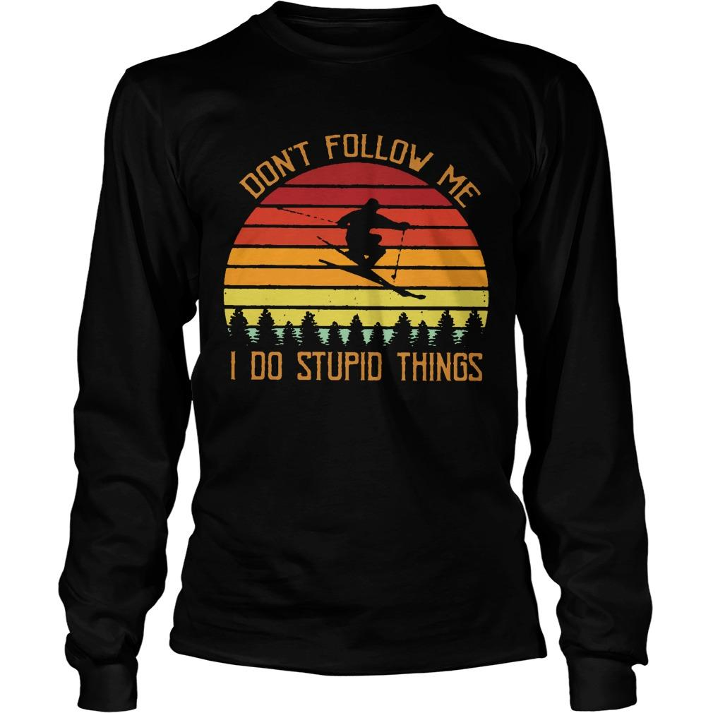 Vintage Skiing Don't Follow Me Do Stupid Things Longsleeve