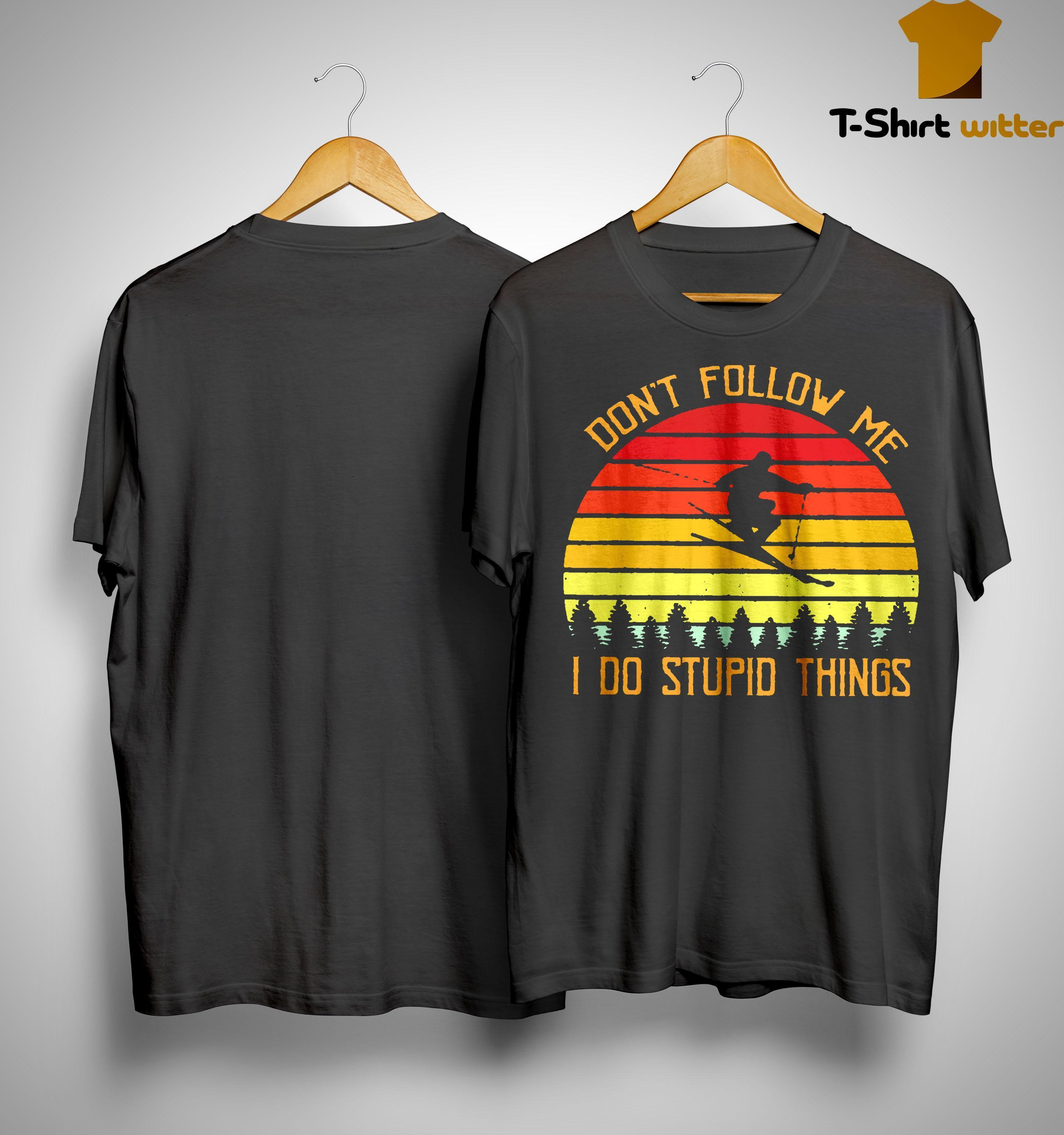 Vintage Skiing Don't Follow Me Do Stupid Things Shirt