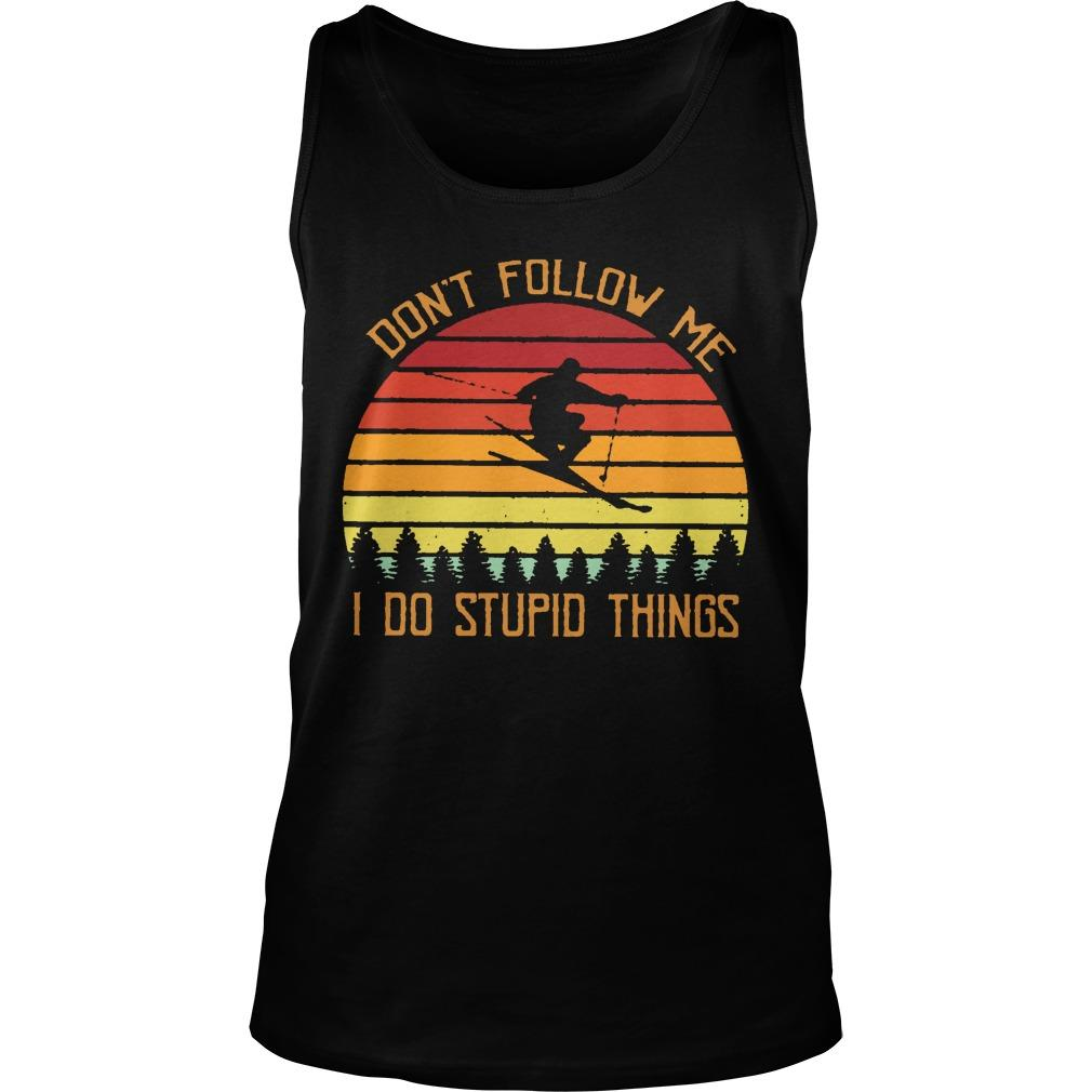 Vintage Skiing Don't Follow Me Do Stupid Things Tank Top
