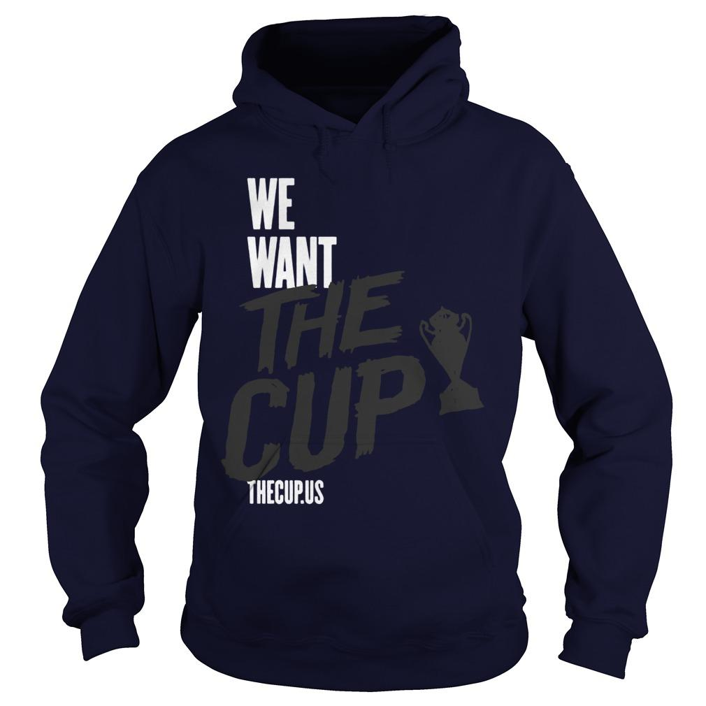 We Want The Cup Hoodie