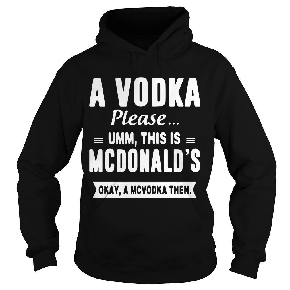 A Vodka Please Umm This Is Mcdonald's Okay A Mcvodka Then Hoodie