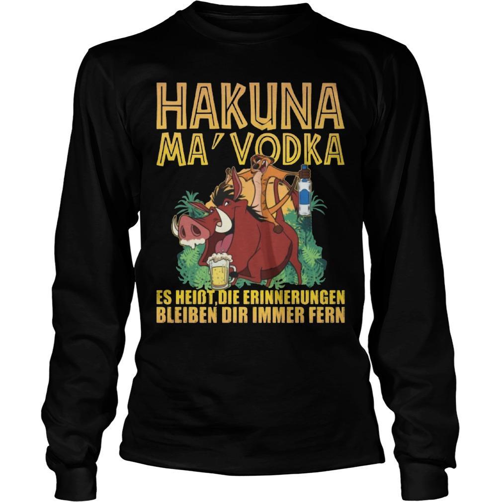 Hakuna Ma Vodka Es Heisst Die Erinnerungen Bleiben Dir Immer Fern Longsleeve