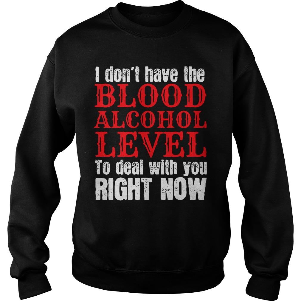 I Don't Have The Blood Alcohol Level To Deal With You Right Now Sweater