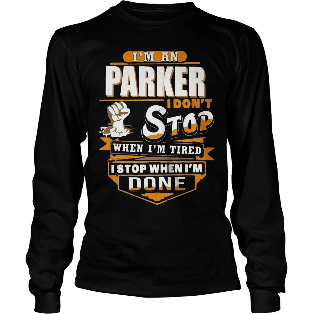 I'm A Parker I Don't Stop When I'm Tired I Stop When I'm Done Longsleeve