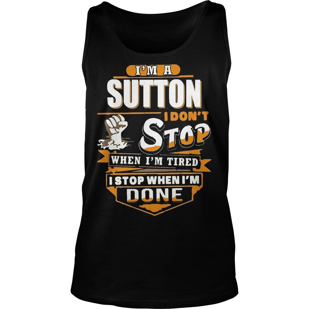 I'm A Sutton I Don't Stop When I'm Tired I Stop When I'm Done Tank Top