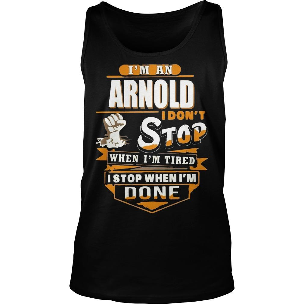 I'm An Arnold I Don't Stop When I'm Tired I Stop When I'm Done Tank Top
