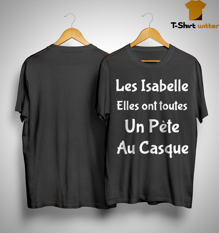 Les Isabelle Elles Ont Toutes Un Pète Au Casque Shirt
