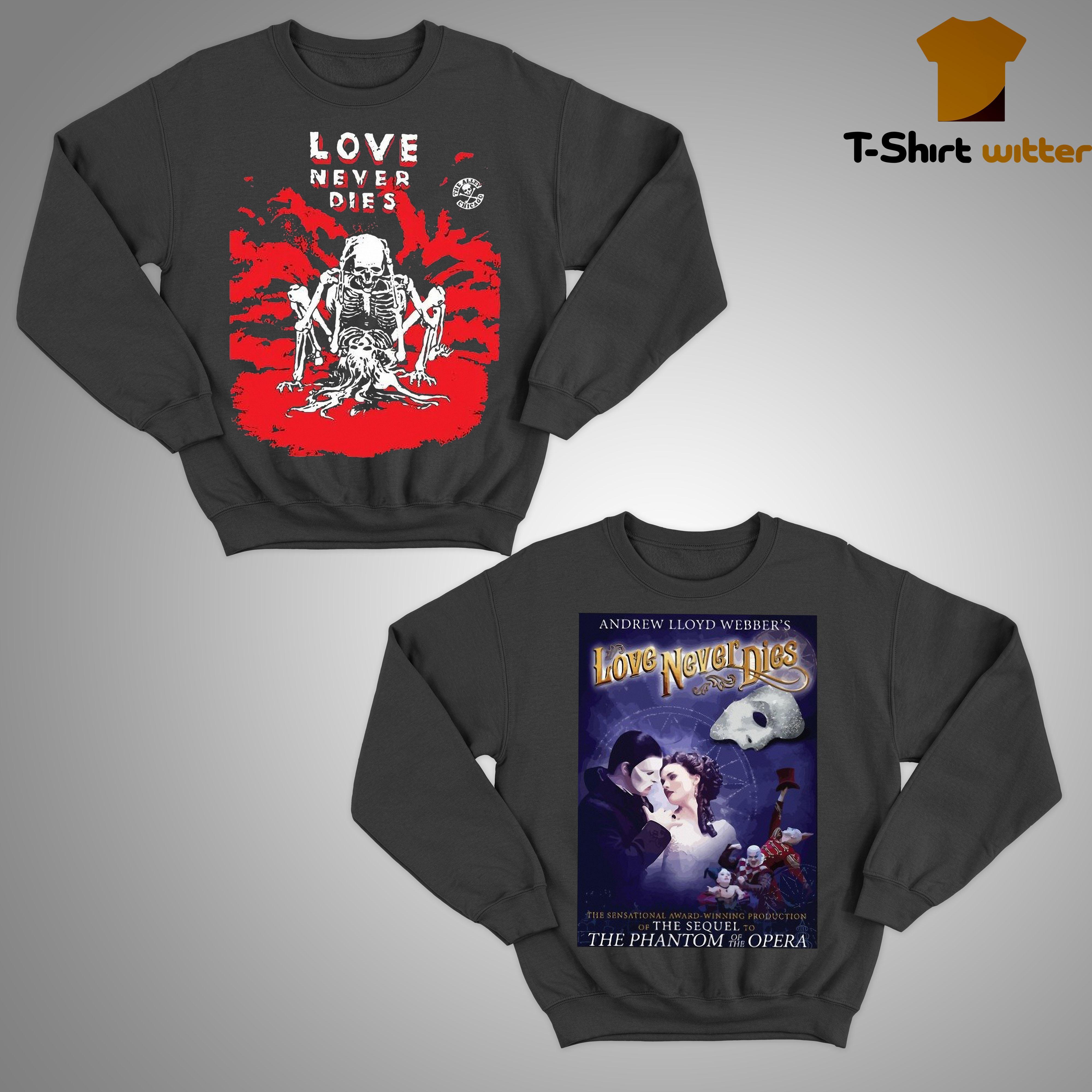 Love Never Dies T Sweater