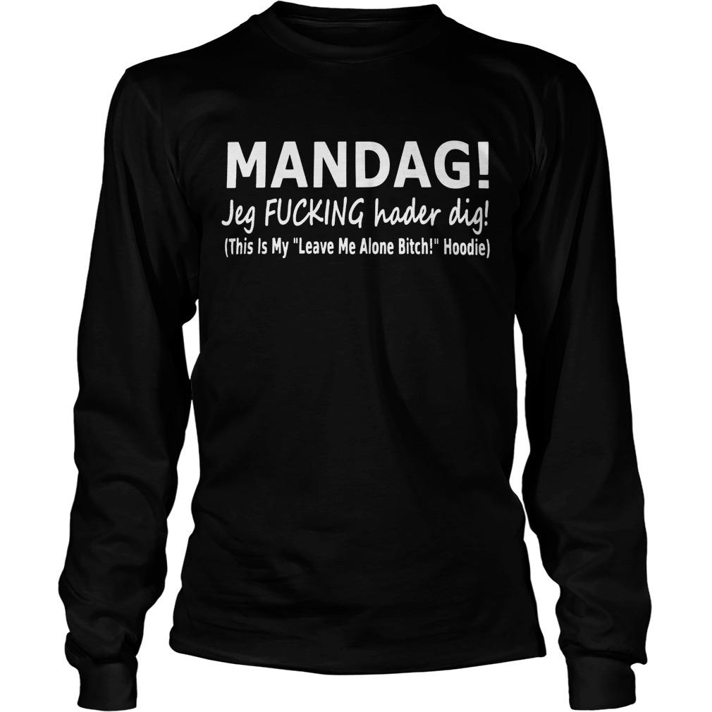 Mandag Jeg Fucking Hader Dig This Is My Leave Me Alone Bitch Hoodie Longsleeve
