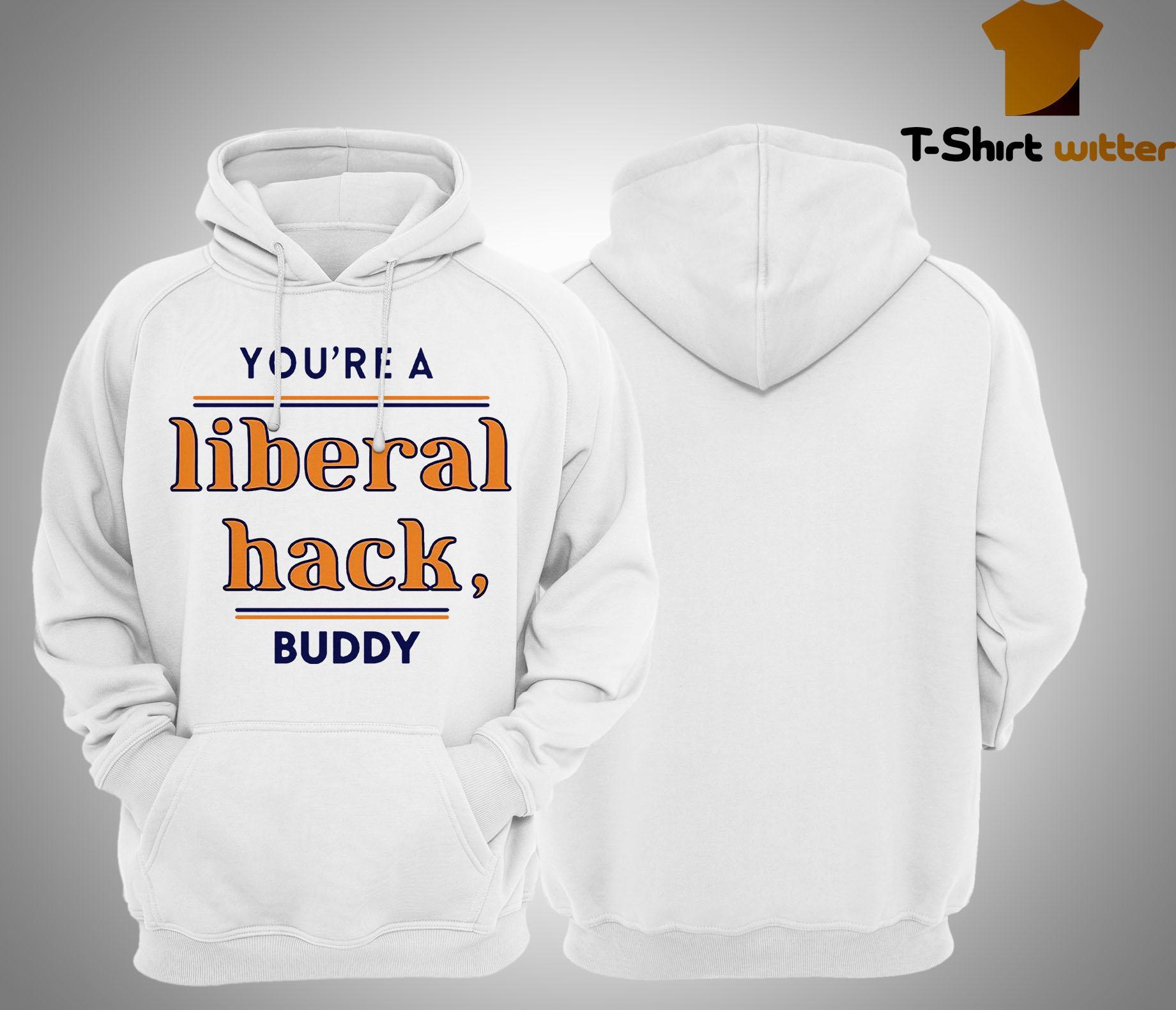Martha McSally You're A Liberal Hack Buddy Hoodie