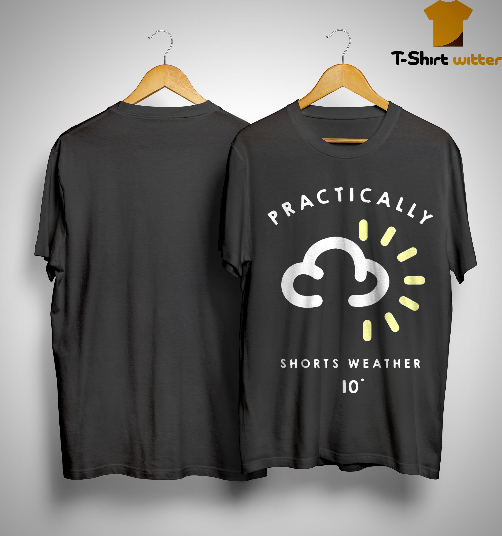 Practically Shorts Weather 10 Shirt