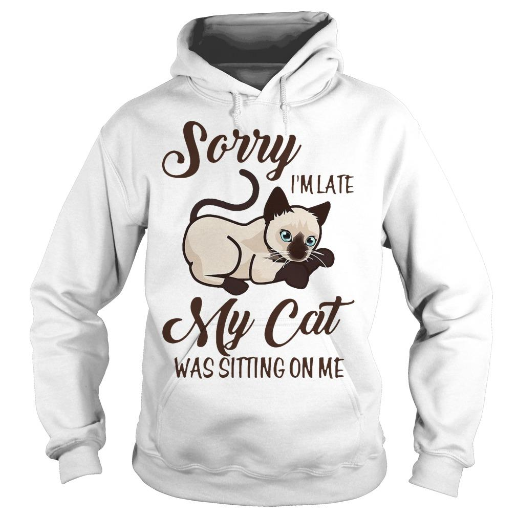 Siamese Cat Sorry I'm Late My Cat Was Sitting On Me Hoodie