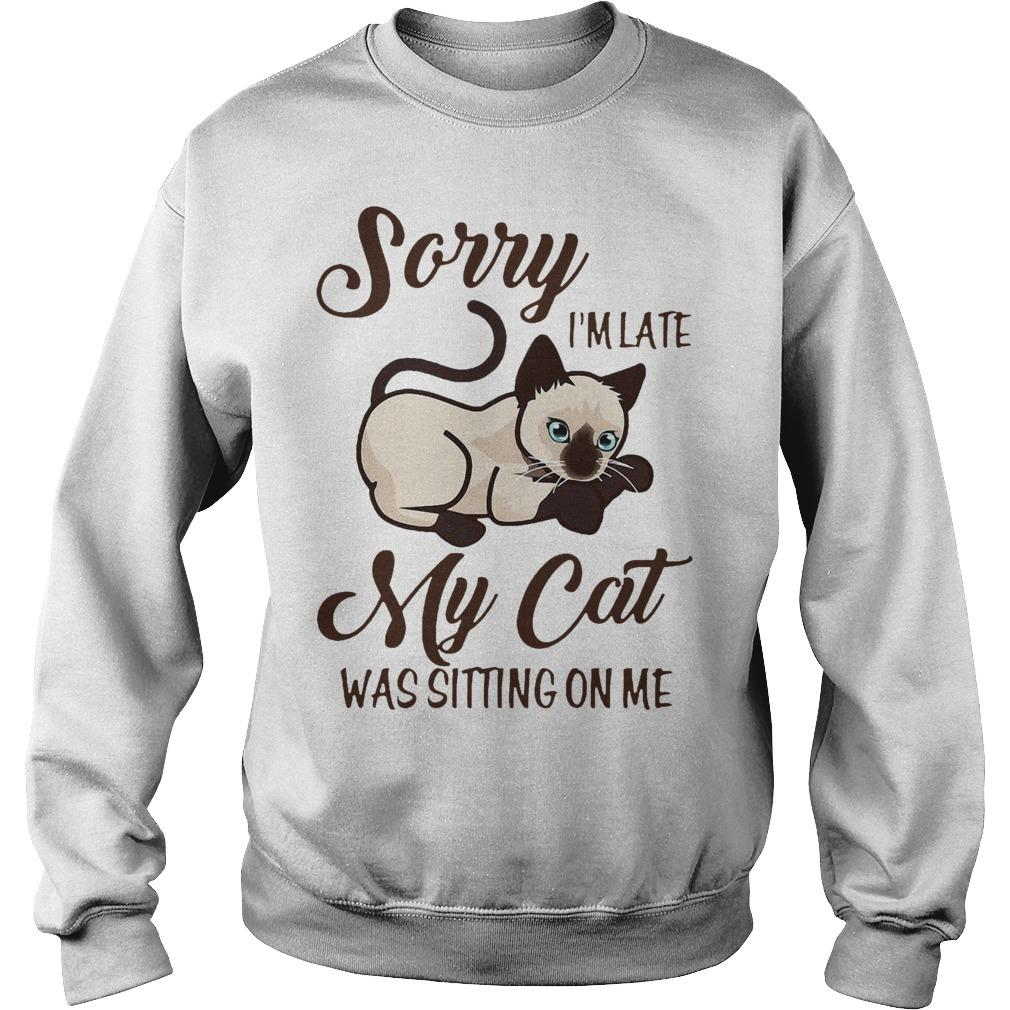 Siamese Cat Sorry I'm Late My Cat Was Sitting On Me Sweater