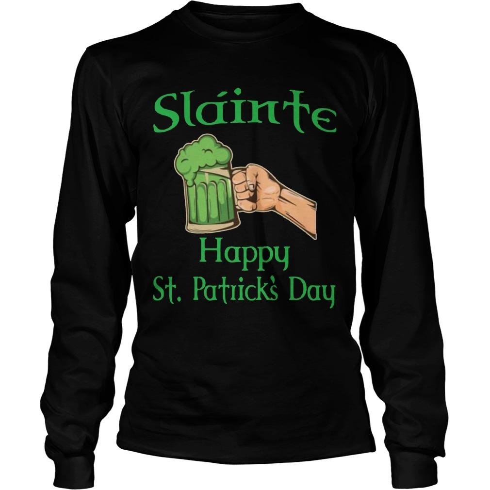 Slainte Drinking Beer Happy St Patrick's Day Longsleeve