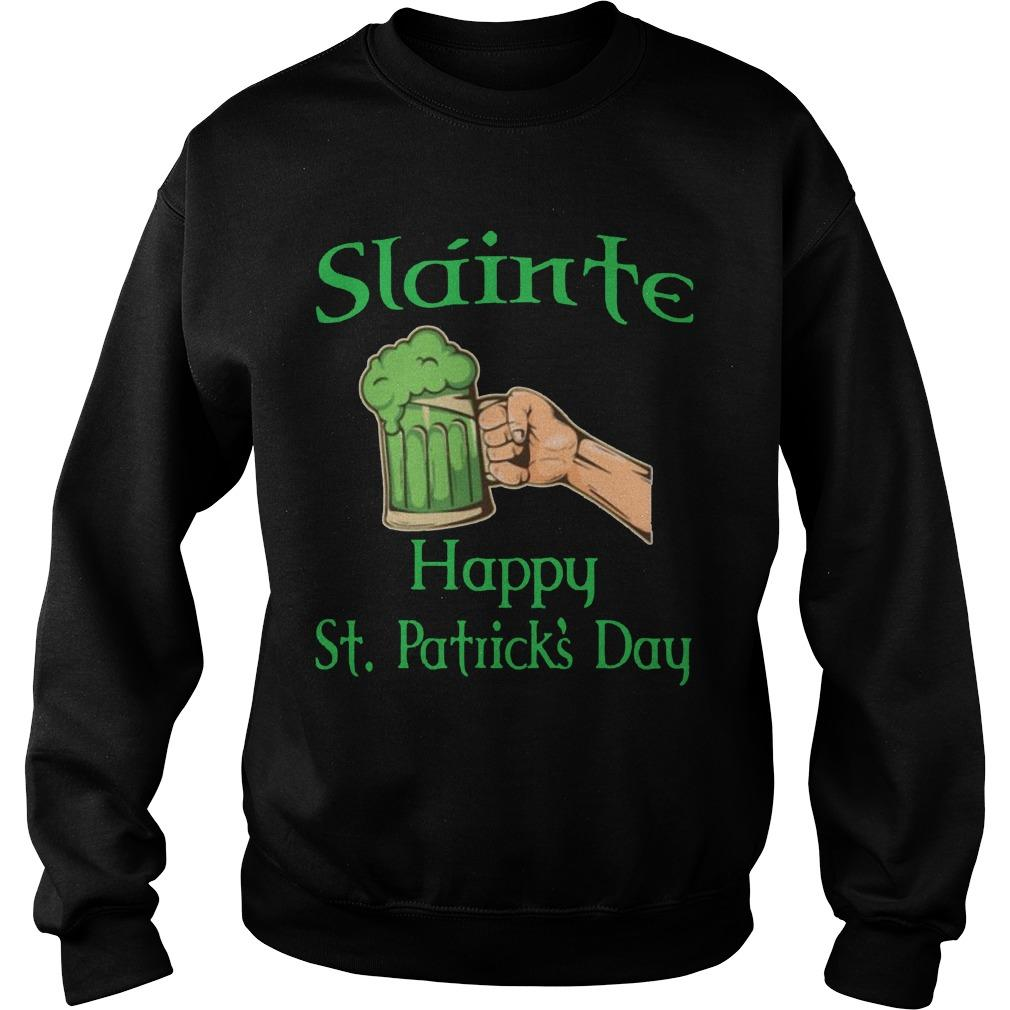 Slainte Drinking Beer Happy St Patrick's Day Sweater