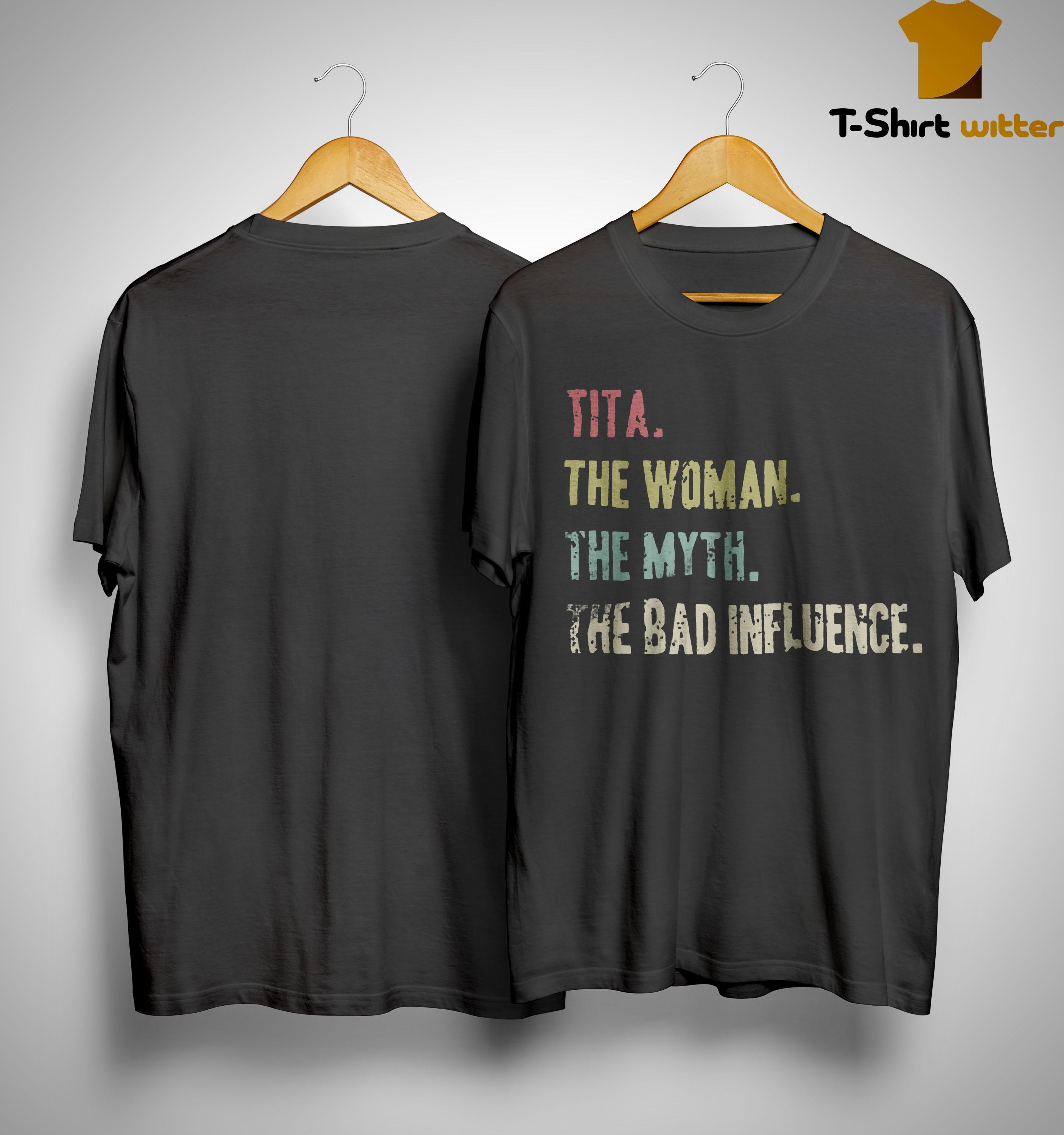Tita The Woman The Myth The Bad Influence Shirt