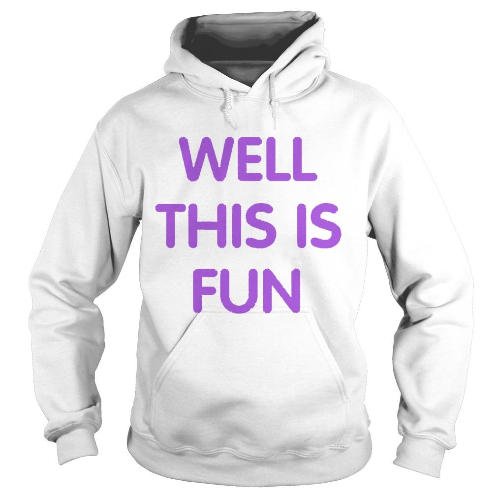 Well This Is Fun Hoodie