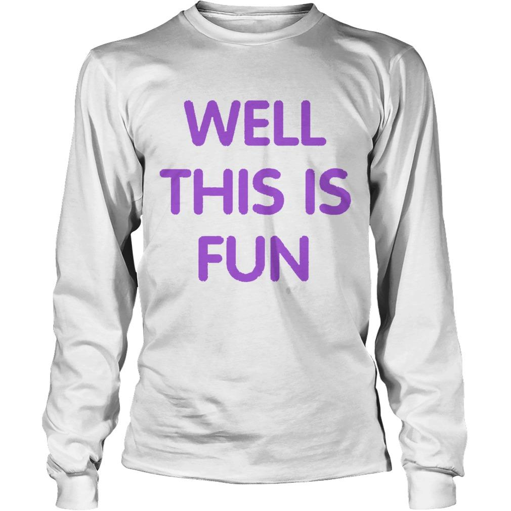 Well This Is Fun Longsleeve