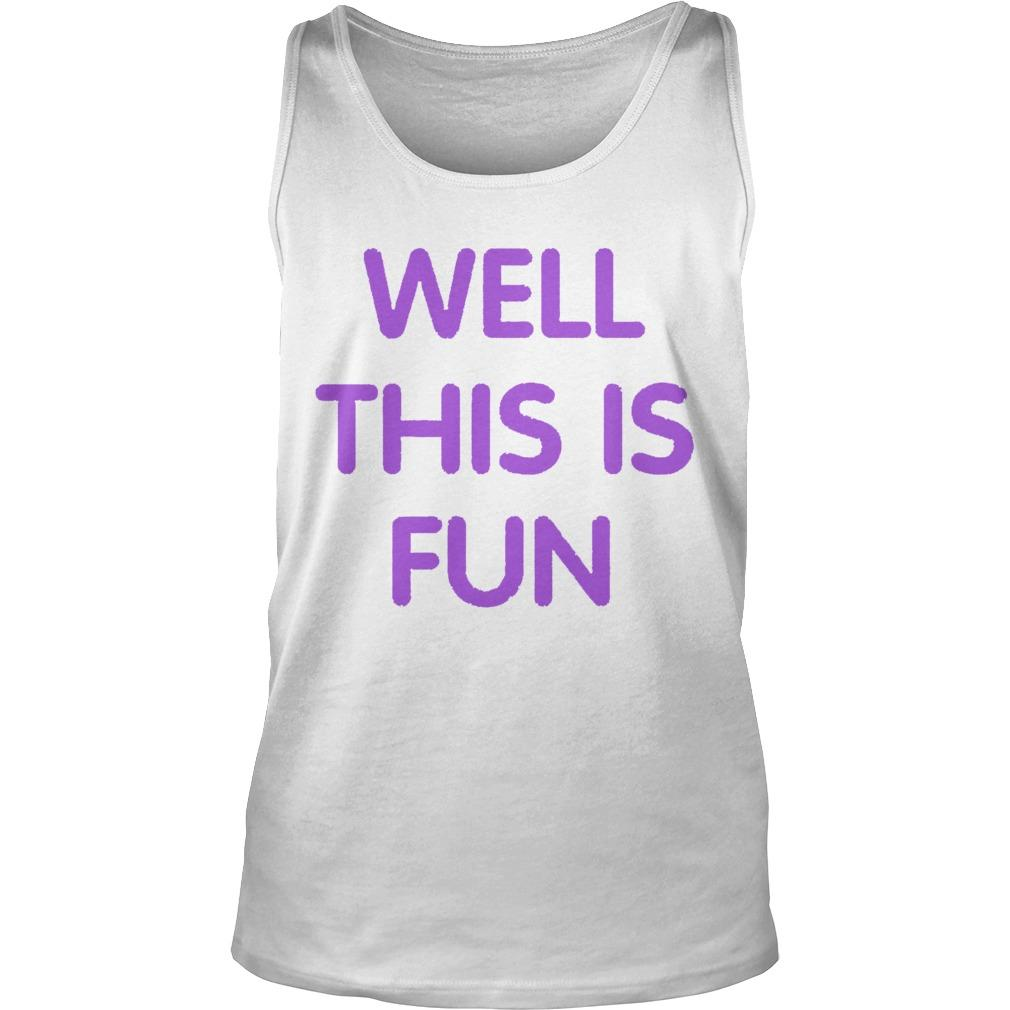 Well This Is Fun Tank Top