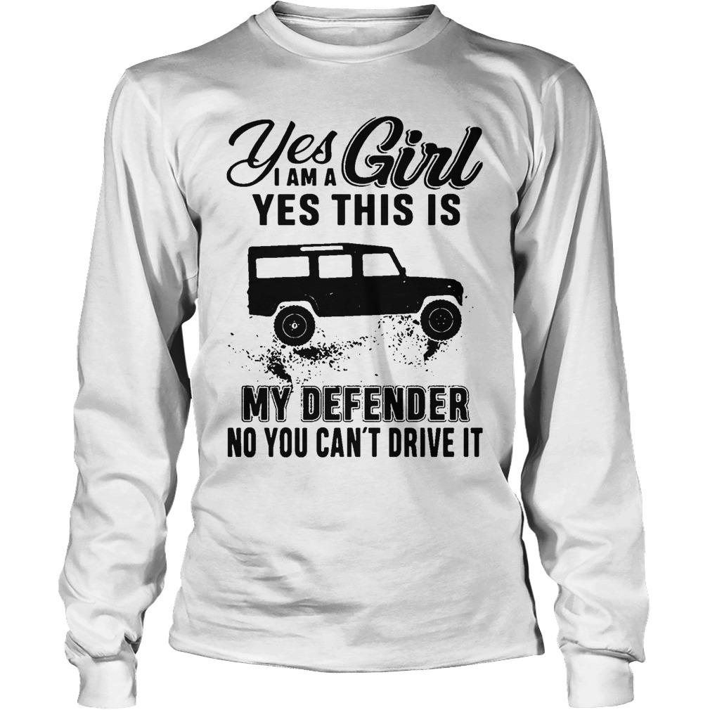 Yes I Am A Girl Yes This Is My Defender No You Can't Drive It Longsleeve
