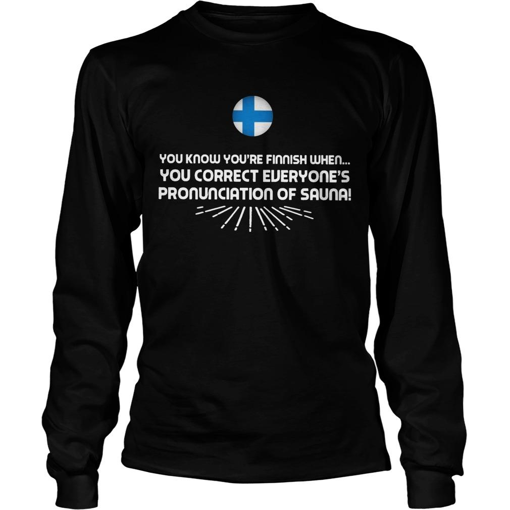 You Know You're Finnish When You Correct Everyone's Pronunciation Of Sauna Longsleeve