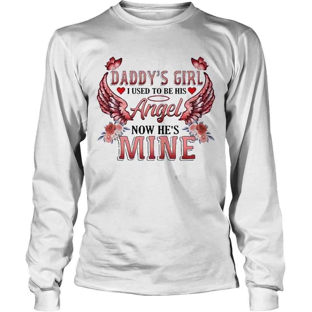 Daddy's Girl I Used To Be His Angel Now He's Mine Longsleeve