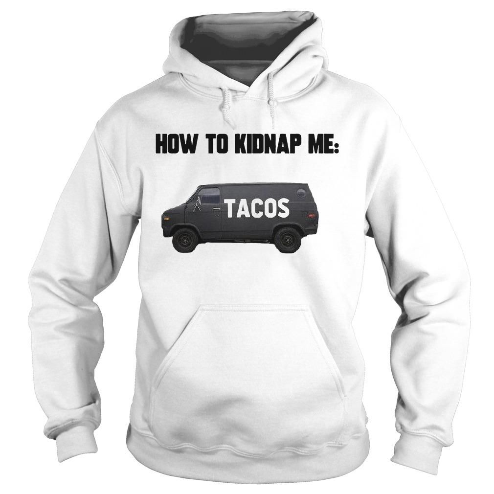 How To Kidnap Me Tacos Hoodie