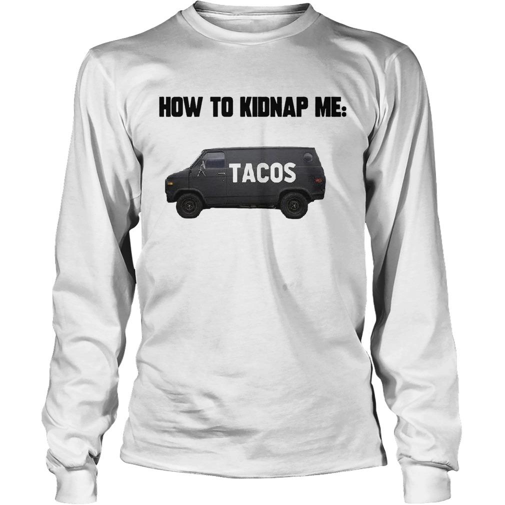 How To Kidnap Me Tacos Longsleeve
