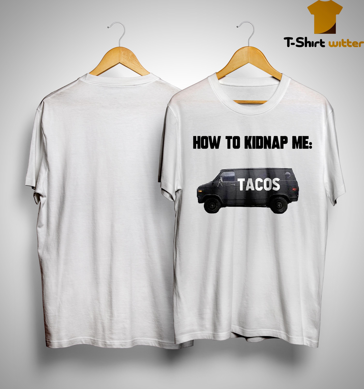 How To Kidnap Me Tacos Shirt