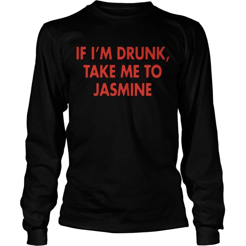 If I'm Drunk Take Me To Jasmine Longsleeve