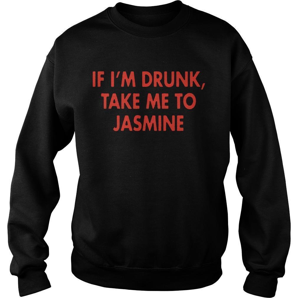If I'm Drunk Take Me To Jasmine Sweater