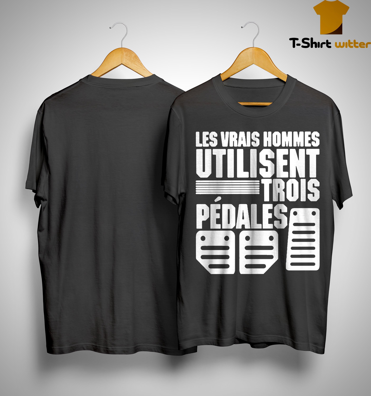 Les Vrais Hommes Utilisent Trois Pédales Shirt