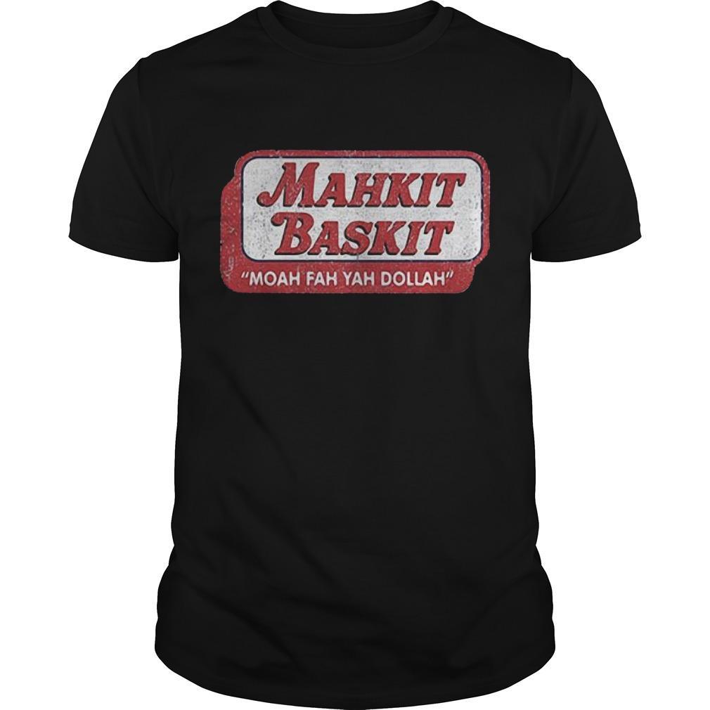 Mahkit Baskit Moah Fah Yah Dollah Shirt