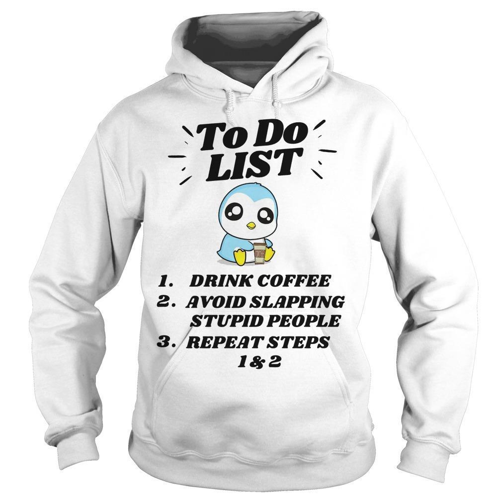Penguin To Do List Drink Coffee Avoid Slapping Stupid People Repeat Steps Hoodie
