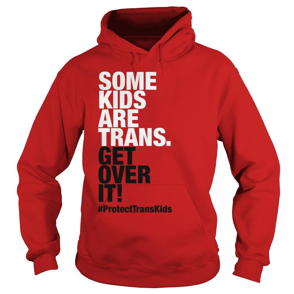 Some Kids Are Trans Get Over It Hoodie