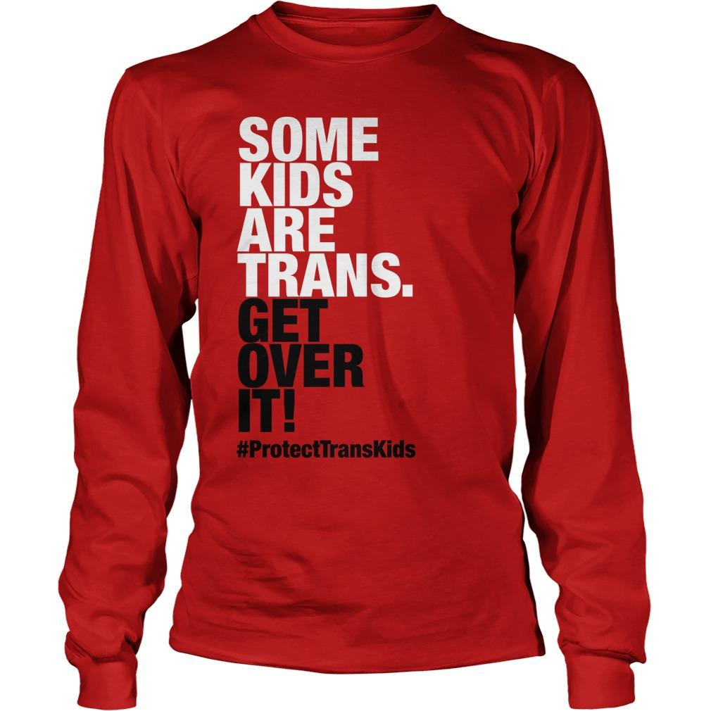 Some Kids Are Trans Get Over It Longsleeve
