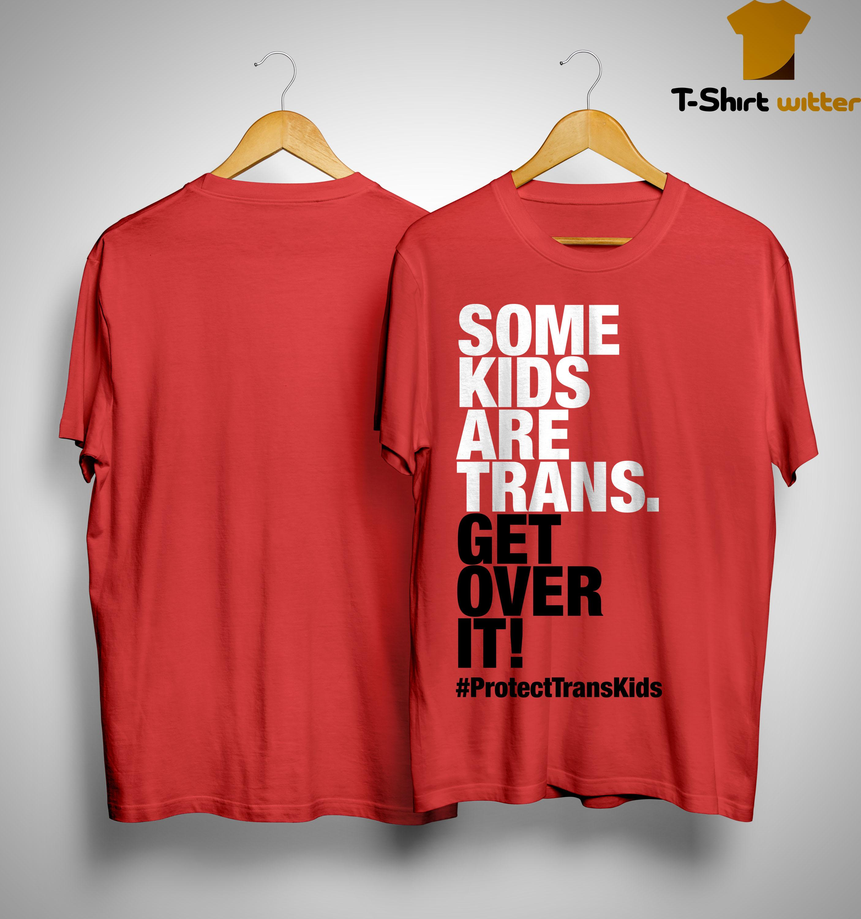 Some Kids Are Trans Get Over It Shirt