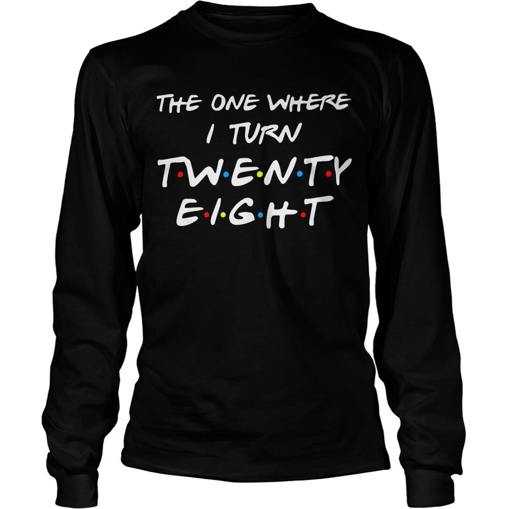 The One Where I Turn Twenty Eight Longsleeve