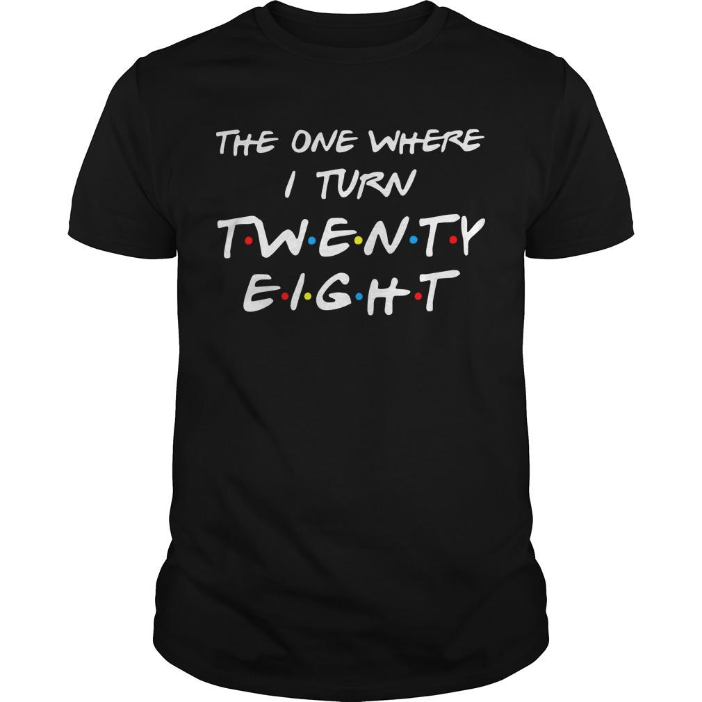The One Where I Turn Twenty Eight Shirt