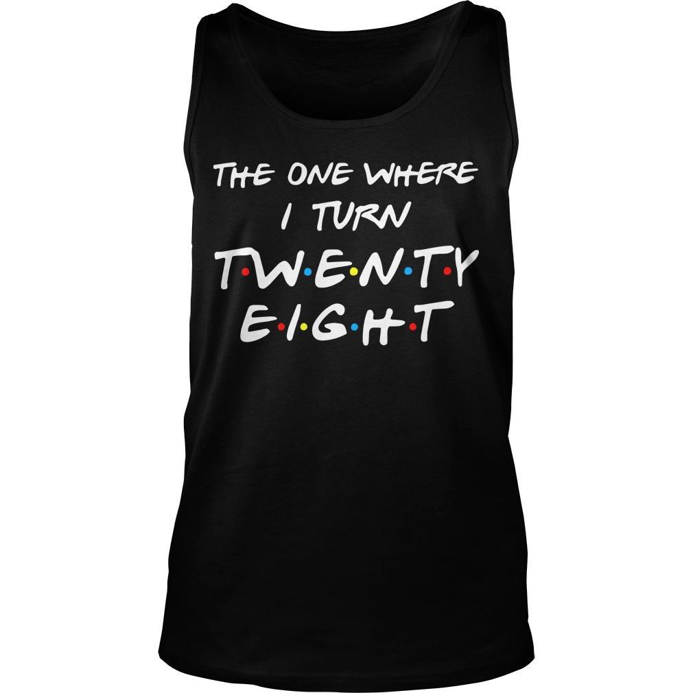 The One Where I Turn Twenty Eight Tank Top