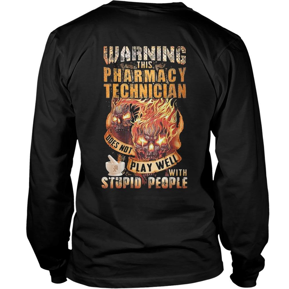 Warning This Pharmacy Technician Does Not Play Well With Stupid People Longsleeve