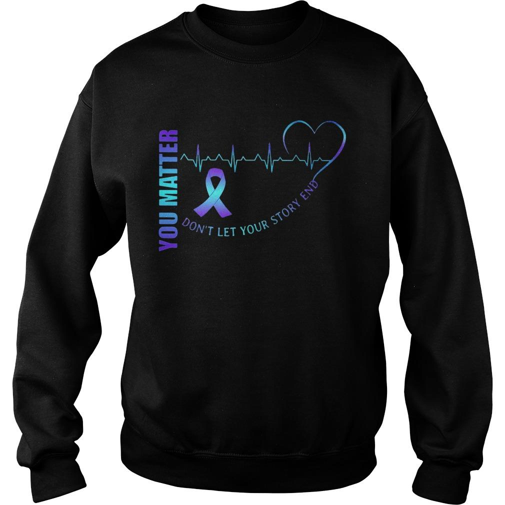 You Matter Don't Let Your Story End Sweater