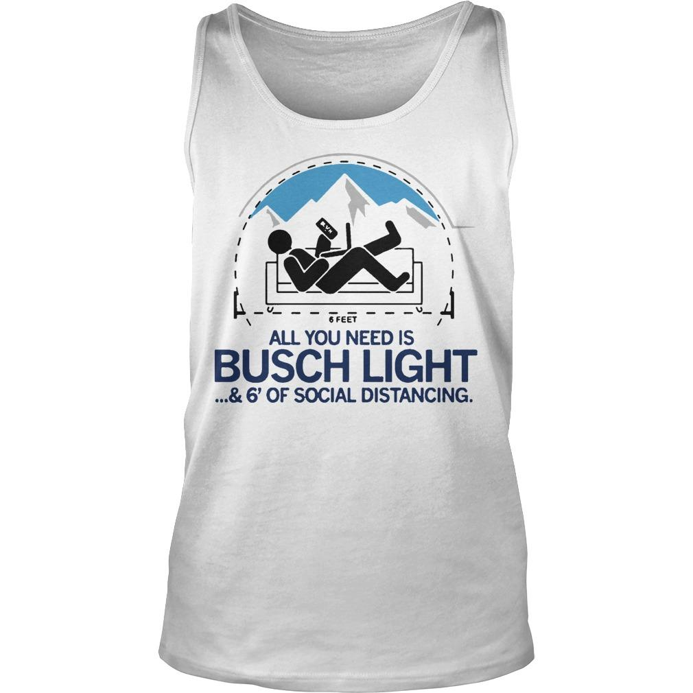 6 Feet All You Need Is Busch Light And 6' Of Social Distancing Tank Top