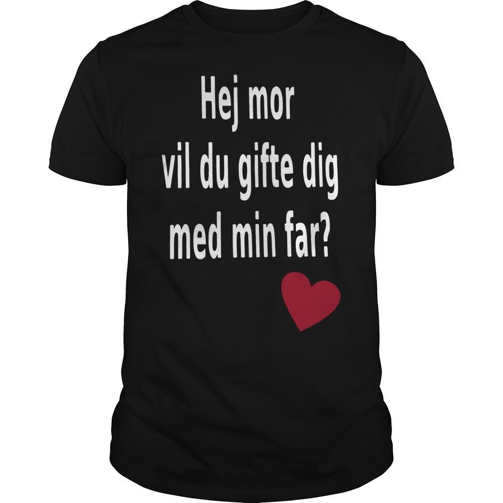 Hej Mor Vil Du Gifte Dig Med Min Far Shirt