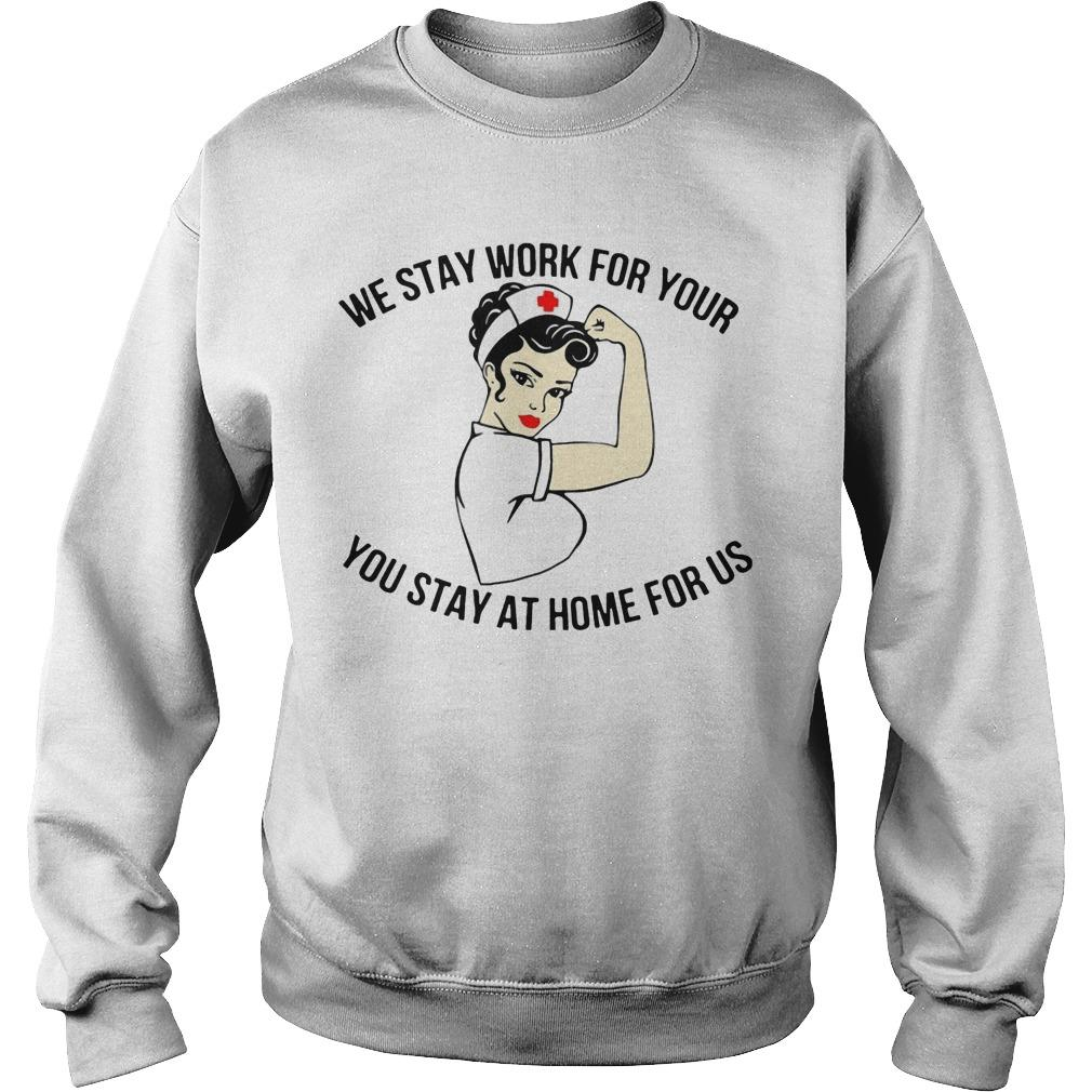 Nurse We Stay Work For Your You Stay At Home For Us Sweater