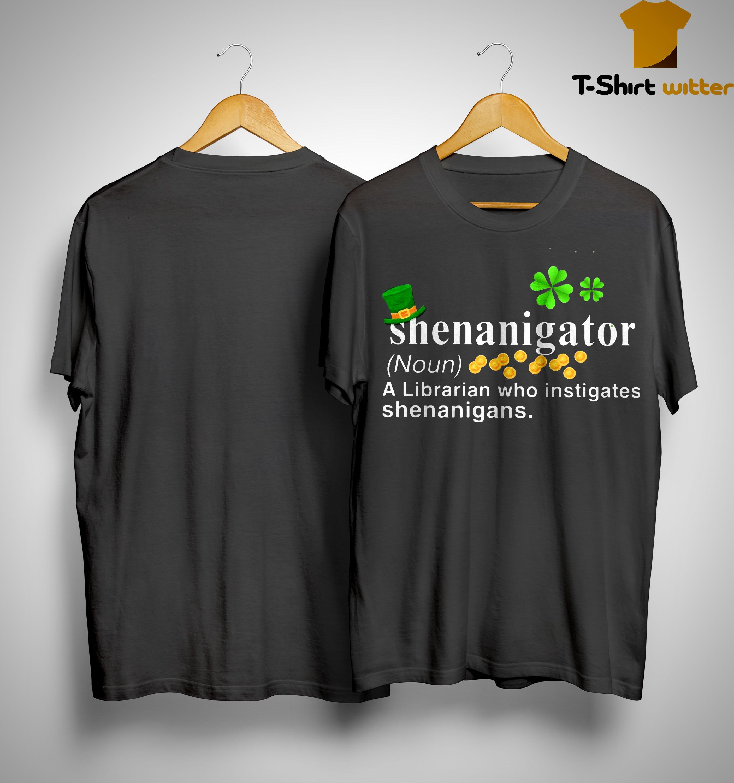 St Patrick's Day Shenanigator A Librarian Who Instigates Shenanigans Shirt