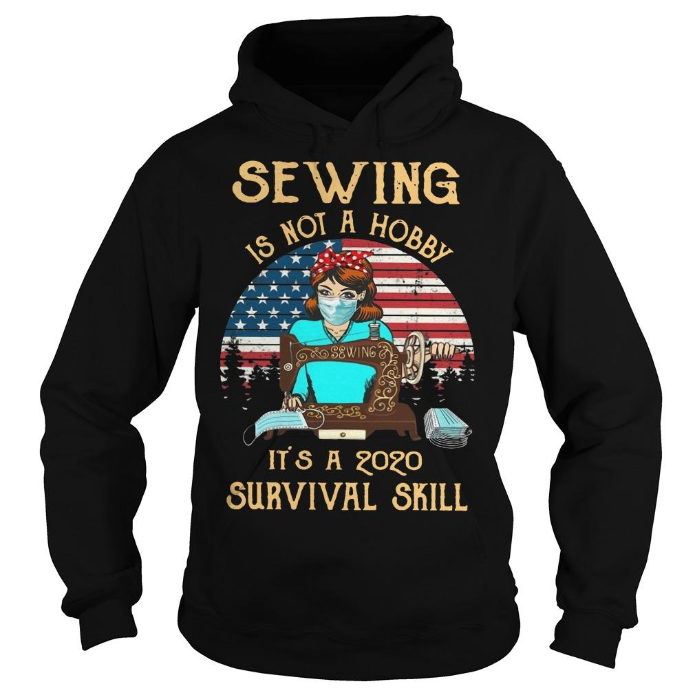 America Flag Sewing Is Not A Hobby It's A 2020 Survival Skill Hoodie