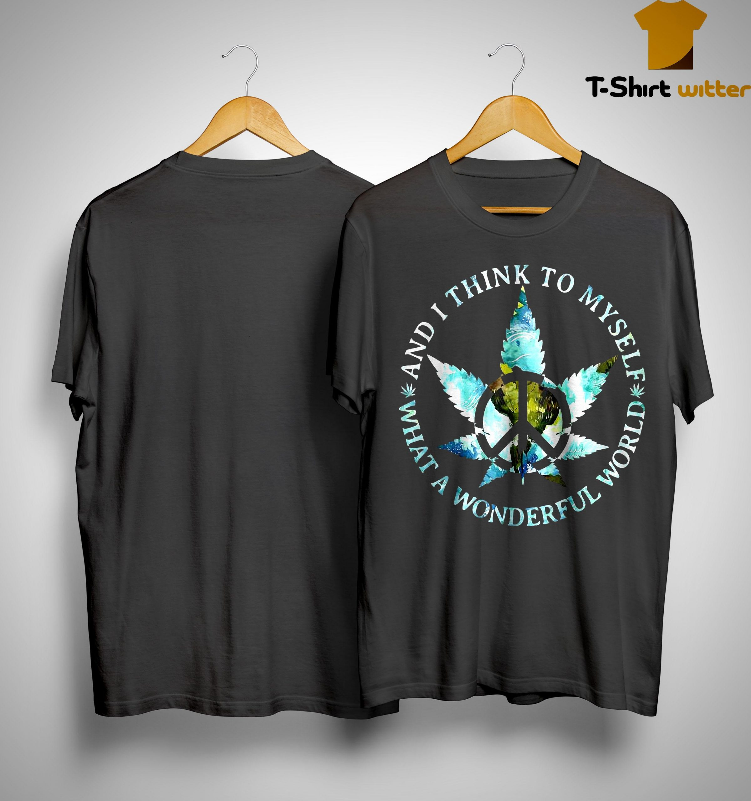 Cannabis And I Think To Myself What A Wonderful World Shirt