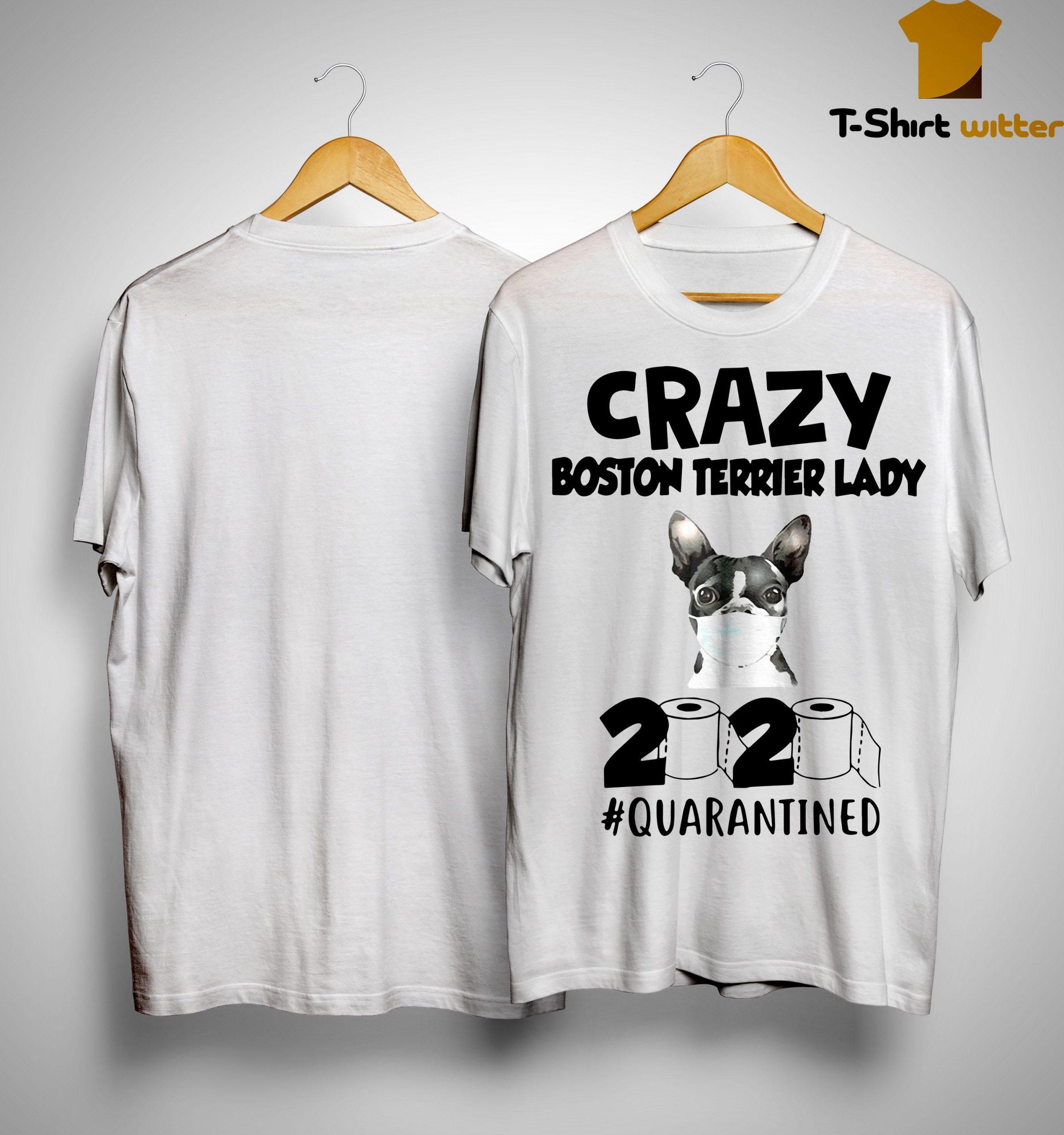 Crazy Boston Terrier Lady 2020 Quarantined Shirt